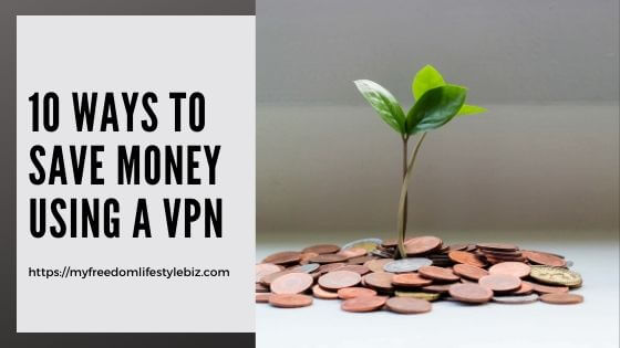 10 Ways to save money using a VPN